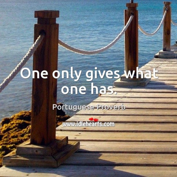 One only gives what one has. Image