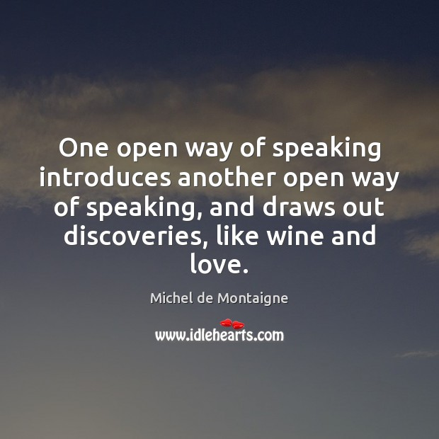 One open way of speaking introduces another open way of speaking, and Michel de Montaigne Picture Quote