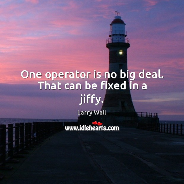 Image, One operator is no big deal. That can be fixed in a jiffy.
