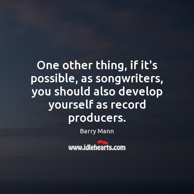 Image, One other thing, if it's possible, as songwriters, you should also develop
