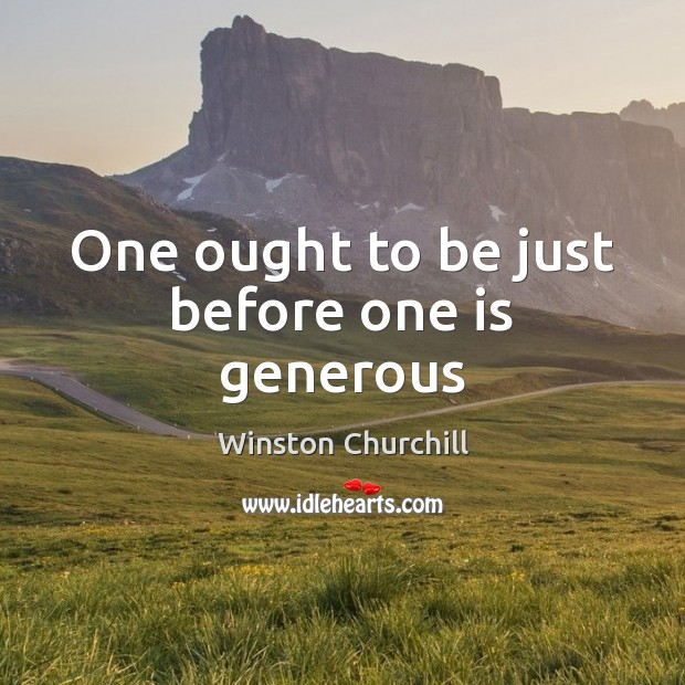 One ought to be just before one is generous Image