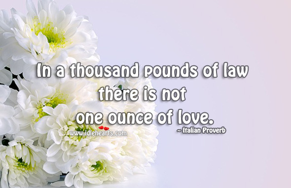 Image, In a thousand pounds of law there is not one ounce of love.