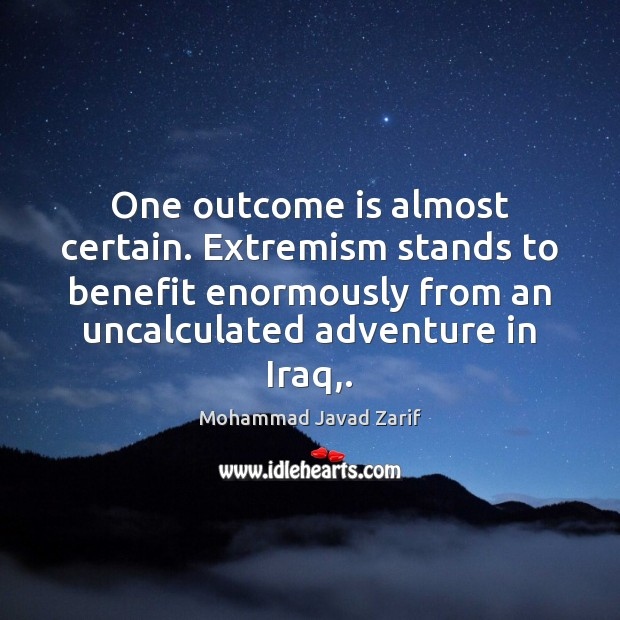 One outcome is almost certain. Extremism stands to benefit enormously from an Image