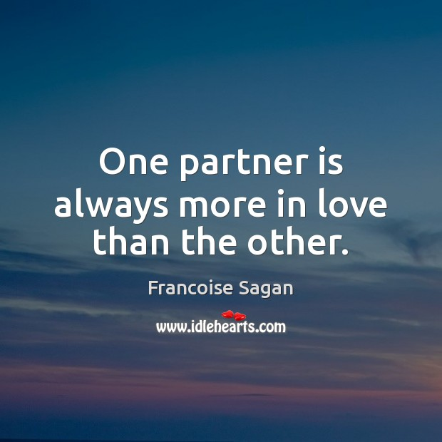 One partner is always more in love than the other. Francoise Sagan Picture Quote