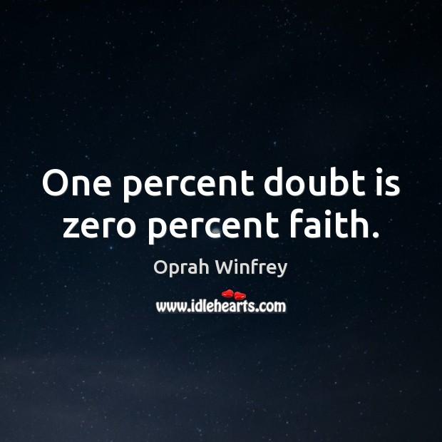 Image, One percent doubt is zero percent faith.