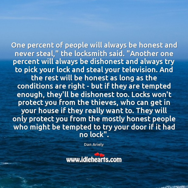 """One percent of people will always be honest and never steal,"""" the Dan Ariely Picture Quote"""