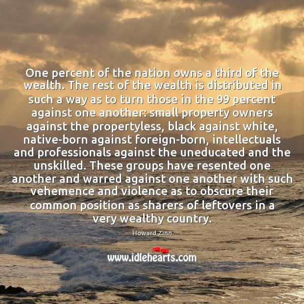 One percent of the nation owns a third of the wealth. The Howard Zinn Picture Quote