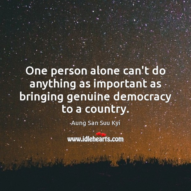 One person alone can't do anything as important as bringing genuine democracy Image