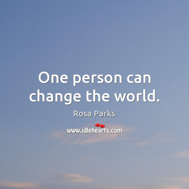 One person can change the world. Rosa Parks Picture Quote
