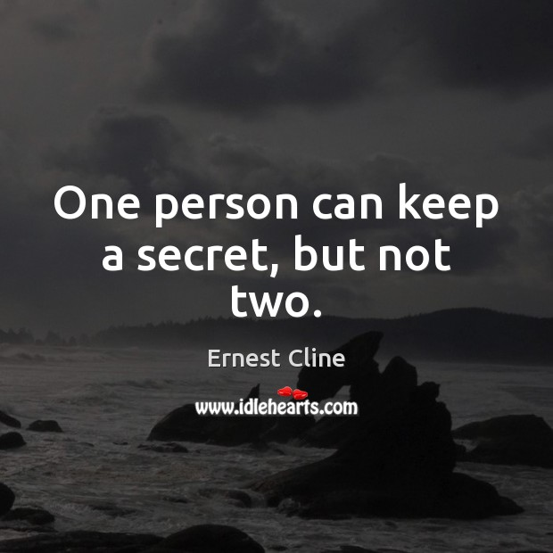 One person can keep a secret, but not two. Ernest Cline Picture Quote