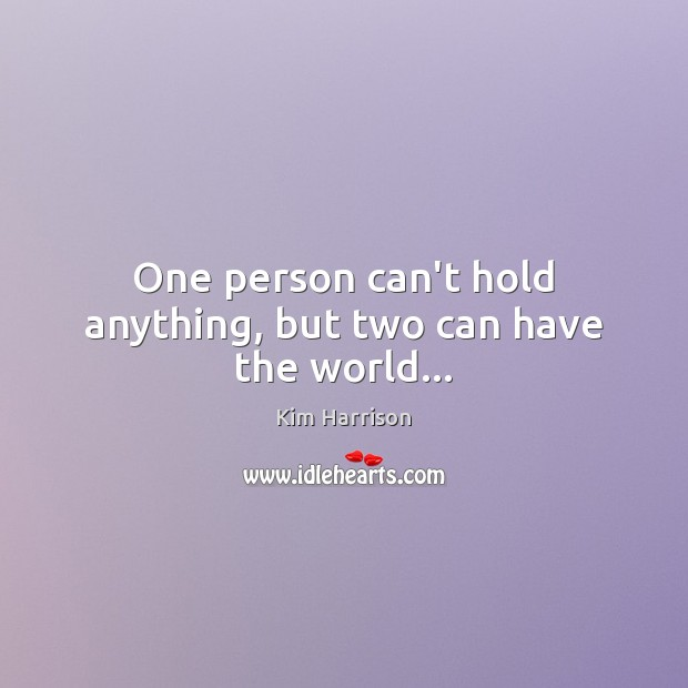 One person can't hold anything, but two can have the world… Image