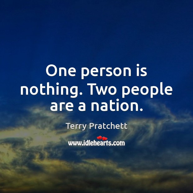 One person is nothing. Two people are a nation. Terry Pratchett Picture Quote
