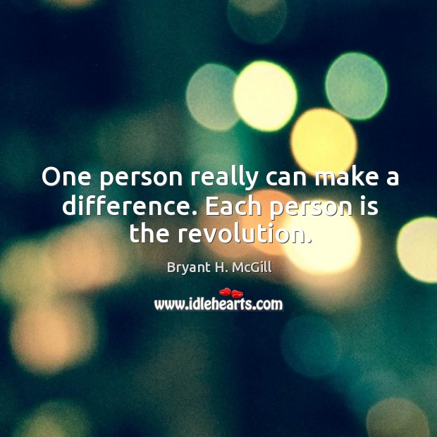 One person really can make a difference. Each person is the revolution. Image