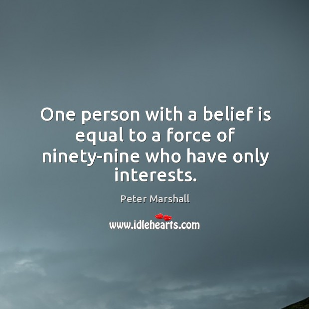 One person with a belief is equal to a force of ninety-nine who have only interests. Belief Quotes Image
