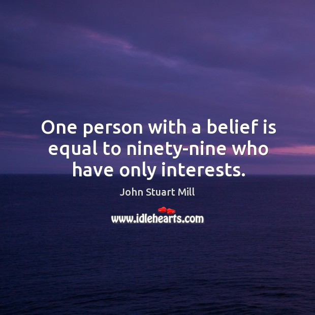 One person with a belief is equal to ninety-nine who have only interests. Belief Quotes Image
