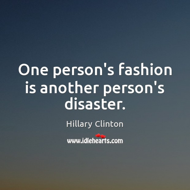 One person's fashion is another person's disaster. Fashion Quotes Image