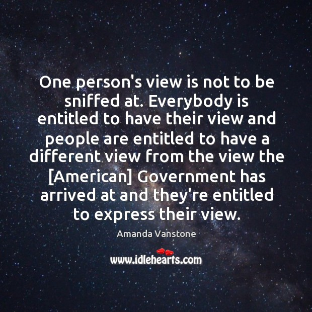 Image, One person's view is not to be sniffed at. Everybody is entitled