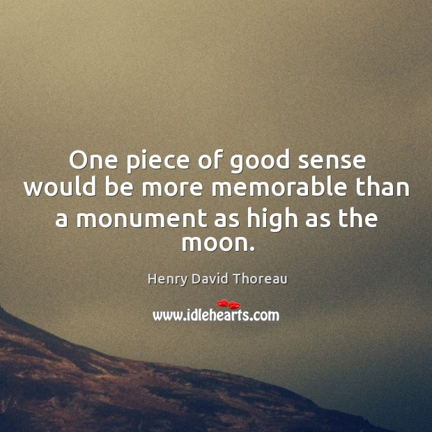 Image, One piece of good sense would be more memorable than a monument as high as the moon.