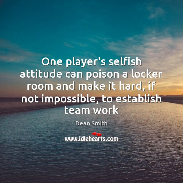 Image, One player's selfish attitude can poison a locker room and make it