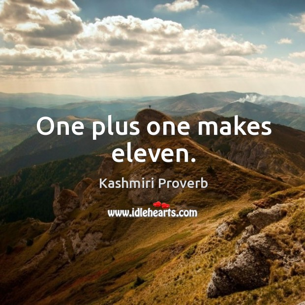 One plus one makes eleven. Kashmiri Proverbs Image