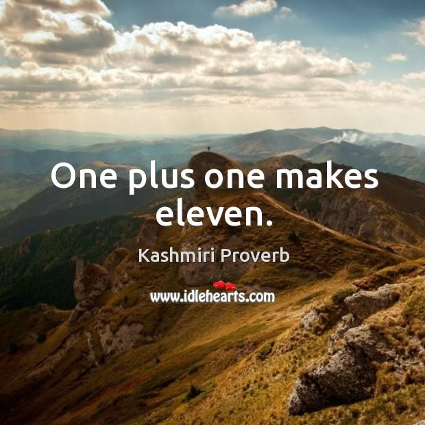 One plus one makes eleven. Kashmiri Proverbs Image