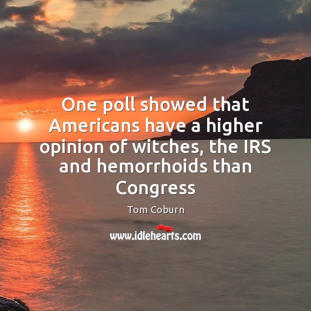 One poll showed that Americans have a higher opinion of witches, the Tom Coburn Picture Quote