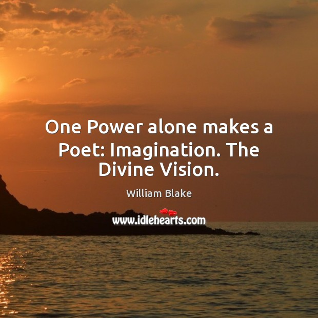 One Power alone makes a Poet: Imagination. The Divine Vision. William Blake Picture Quote