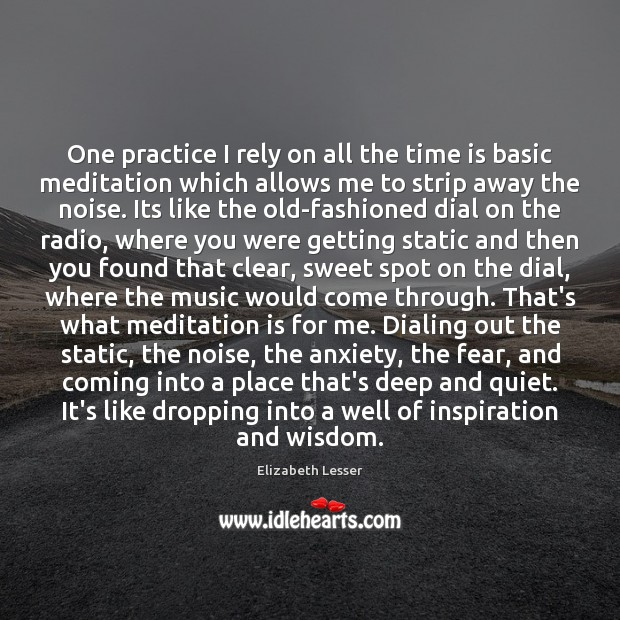 One practice I rely on all the time is basic meditation which Image