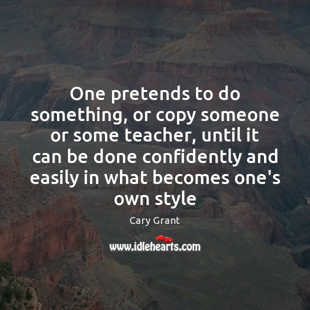 Image, One pretends to do something, or copy someone or some teacher, until