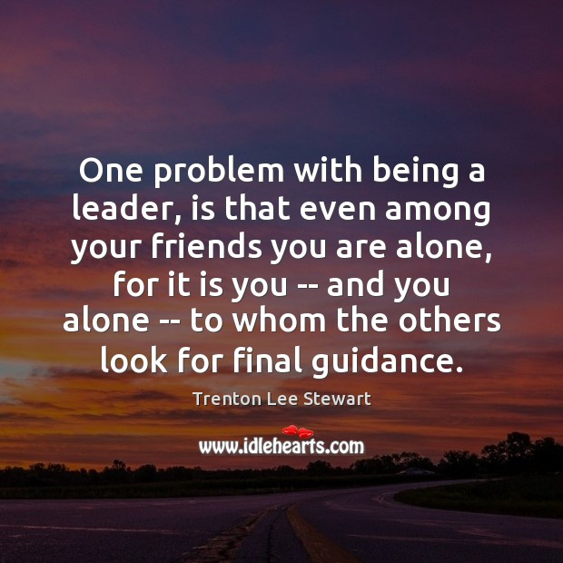 One problem with being a leader, is that even among your friends Image