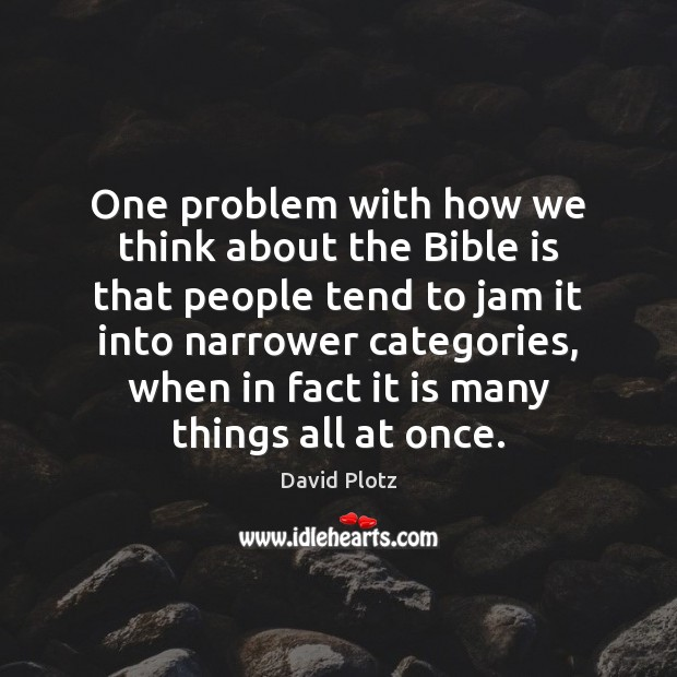 One problem with how we think about the Bible is that people David Plotz Picture Quote