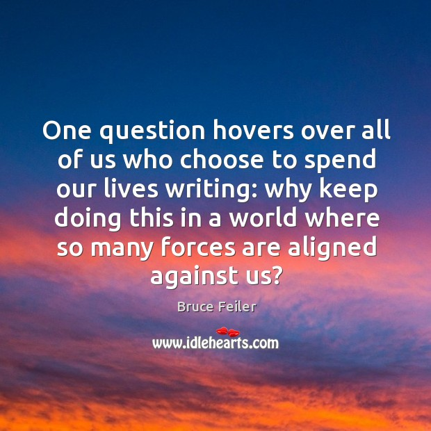 One question hovers over all of us who choose to spend our Image
