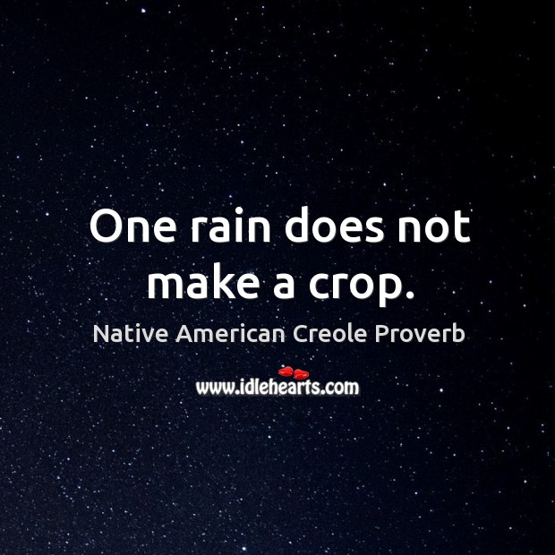 One rain does not make a crop. Native American Creole Proverbs Image