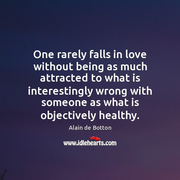 One rarely falls in love without being as much attracted to what Alain de Botton Picture Quote