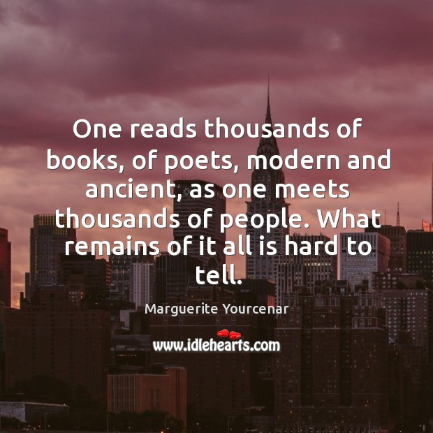One reads thousands of books, of poets, modern and ancient, as one Image