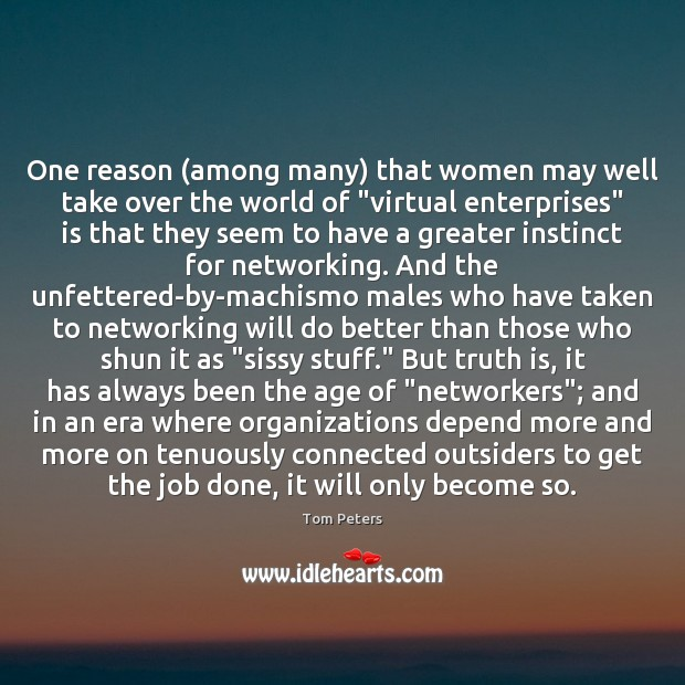 One reason (among many) that women may well take over the world Tom Peters Picture Quote