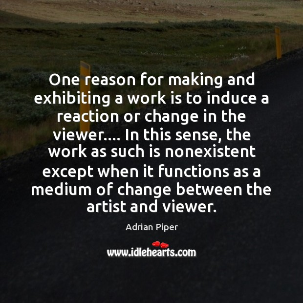 Image, One reason for making and exhibiting a work is to induce a