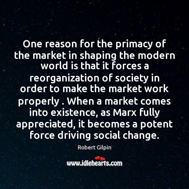 One reason for the primacy of the market in shaping the modern World Quotes Image