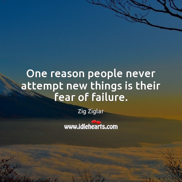 One reason people never attempt new things is their fear of failure. Image