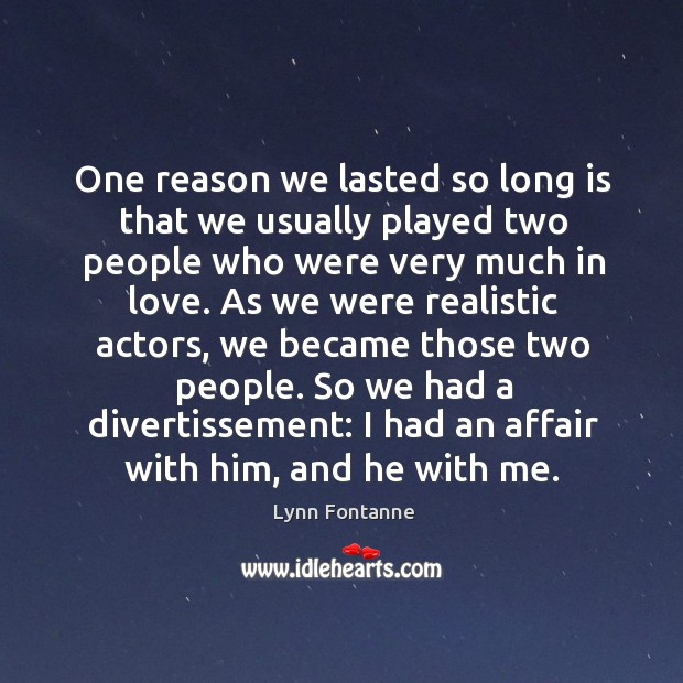 One reason we lasted so long is that we usually played two people who were very much in love. Image