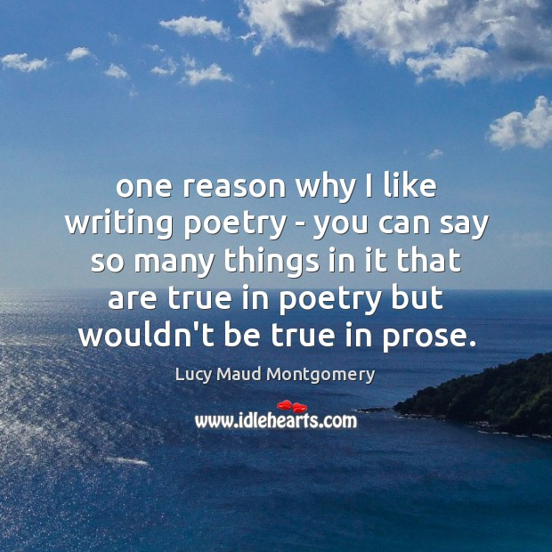 One reason why I like writing poetry – you can say so Lucy Maud Montgomery Picture Quote