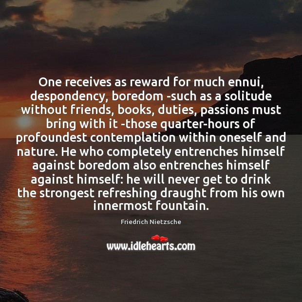 One receives as reward for much ennui, despondency, boredom -such as a Image