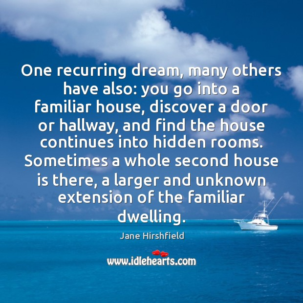 One recurring dream, many others have also: you go into a familiar Image