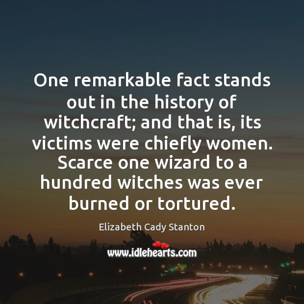 One remarkable fact stands out in the history of witchcraft; and that Elizabeth Cady Stanton Picture Quote