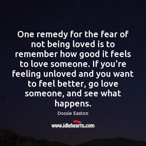 Image, One remedy for the fear of not being loved is to remember