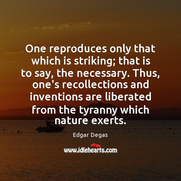 One reproduces only that which is striking; that is to say, the Image