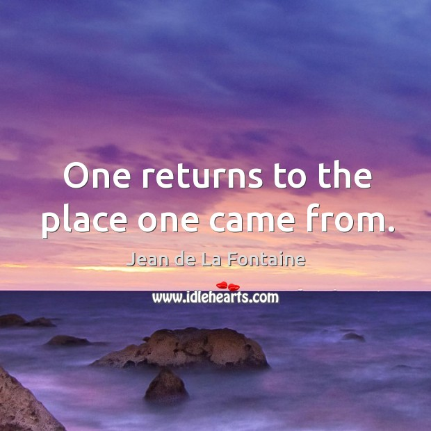 One returns to the place one came from. Image