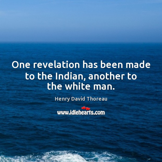 One revelation has been made to the Indian, another to the white man. Image