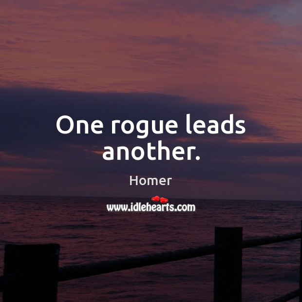 One rogue leads another. Homer Picture Quote