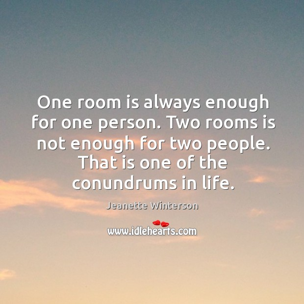 One room is always enough for one person. Two rooms is not enough for two people. Image